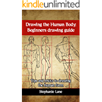 Drawing the Human Body: Beginners drawing guide: Tips and tricks to drawing the human form (English Edition)