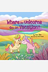 Where Do Unicorns Go on Vacation?: (Go on Vacation Book 3) Kindle Edition