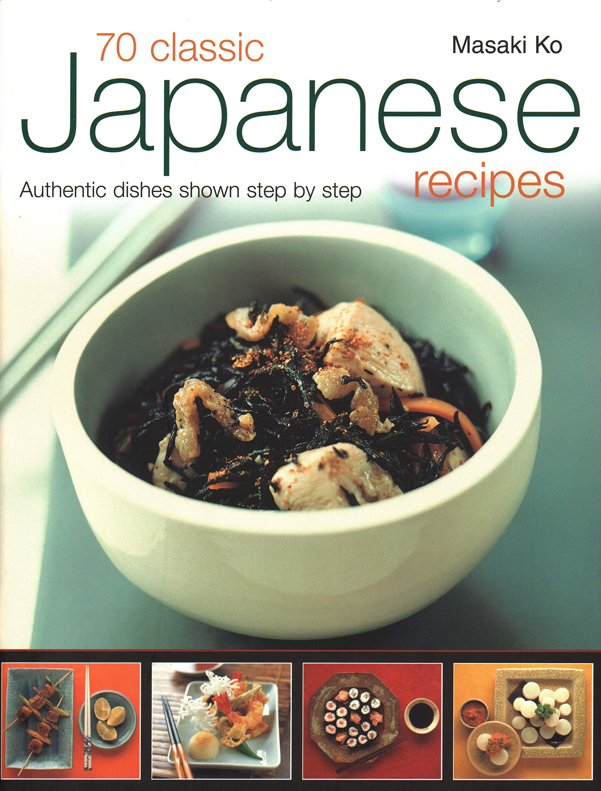 70 Classic Japanese Recipes Authentic Recipes Shown Step By Step Amazon Co Uk Masaki Ko 9781843093367 Books