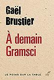 À demain Gramsci (Le poing sur la table)