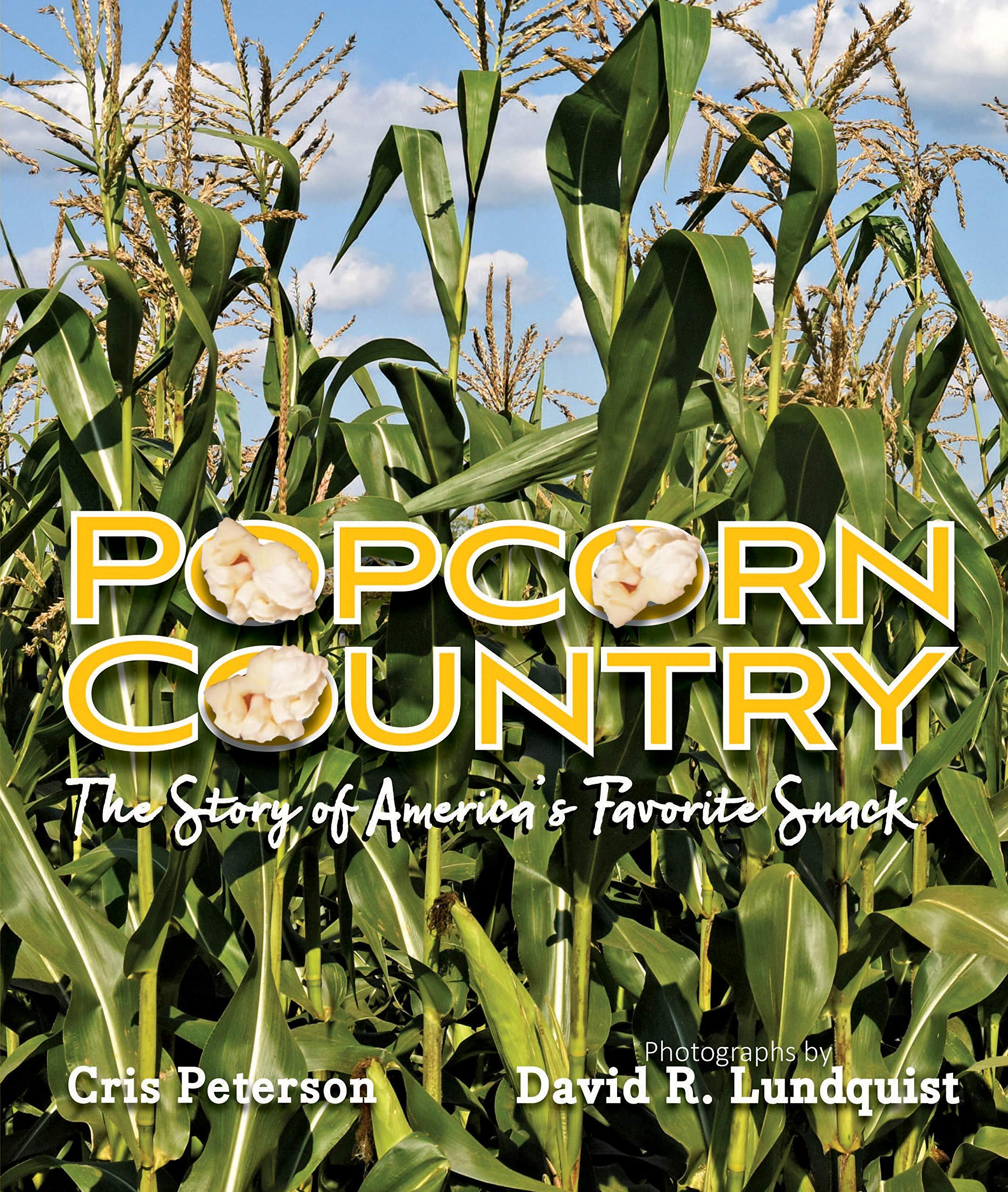 Popcorn Country: The Story of America's Favorite Snack: Peterson, Cris,  Lundquist, David R.: 9781629798929: Amazon.com: Books