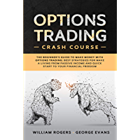 Options Trading Crash Course: The Beginner's Guide to Make Money with Options Trading: Best Strategies for Make a Living from Passive Income and Quick Start to Your Financial Freedom (English Edition)