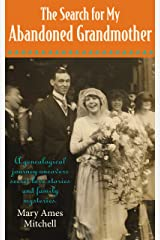 The Search for My Abandoned Grandmother: A genealogical journey uncovers secret love stories and family mysteries Kindle Edition