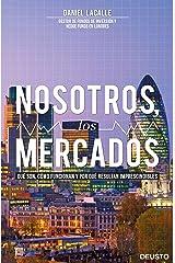 Nosotros, los mercados: Qué son, cómo funcionan y por qué resultan imprescindibles (Spanish Edition) Kindle Edition