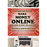 Fun and easy way to make money online from home during the lockdown: A practical step -by -step guide (English Edition)