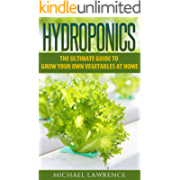 HYDROPONICS: The Ultimate Guide to Grow Your Own Vegetables At Home