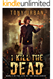 I Kill the Dead (Life of the Dead Book 4)