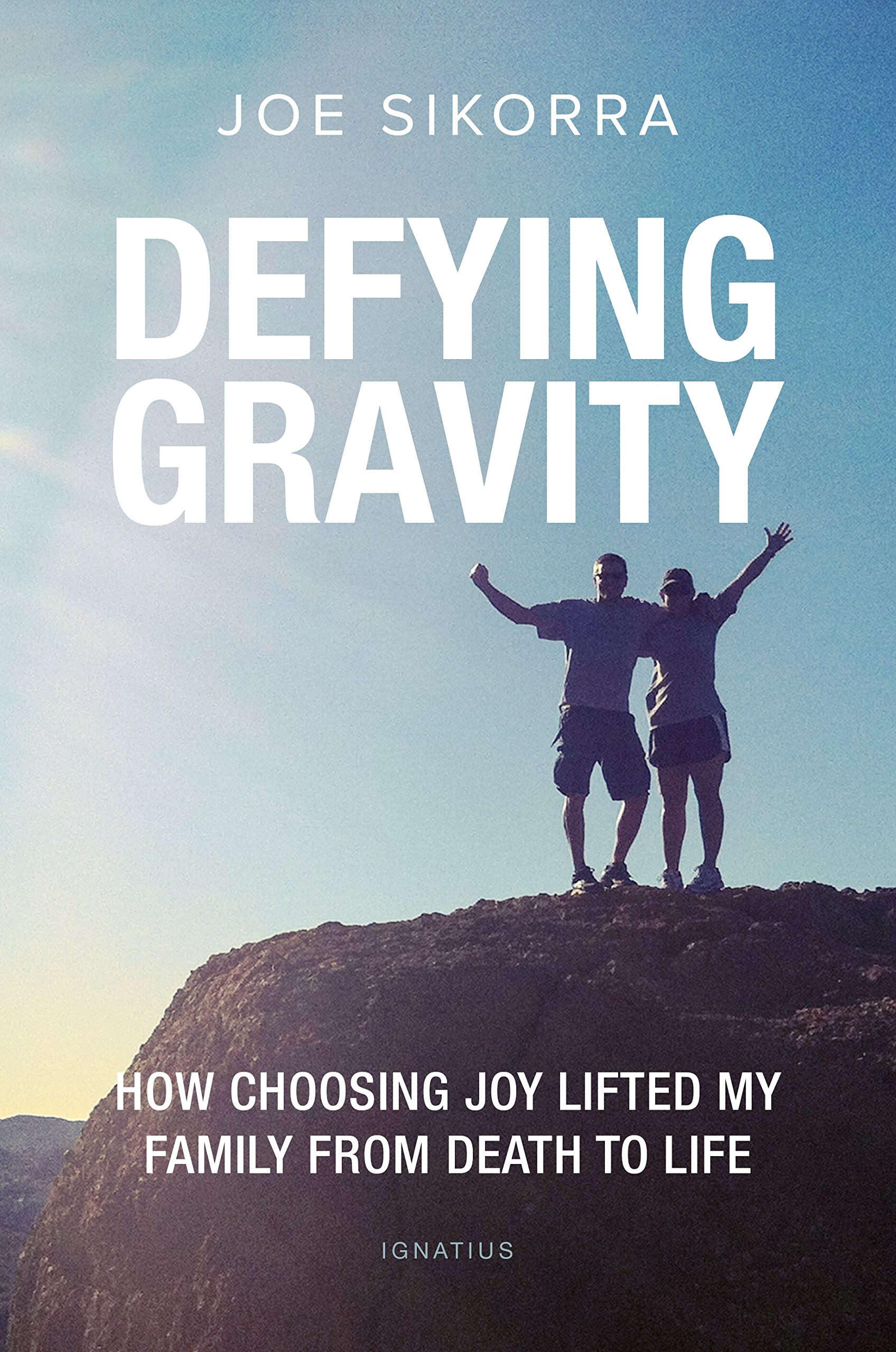 Defying Gravity: How Choosing Joy Lifted My Family from Death to ...
