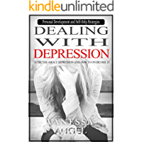 Dealing with Depression: 10 Truths About Depression and How to Overcome It (Personal Development Book): Mental Health, Happiness, Feeling Good, Self Esteem, Depression Cure