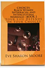 CHOICES: Black Women Interracial and Intercultural Marriage BOOK 2—Your Life Depends on Your Choices Kindle Edition