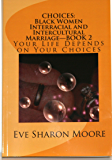 CHOICES: Black Women Interracial and Intercultural Marriage BOOK 2—Your Life Depends on Your Choices