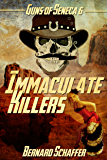 Immaculate Killers : Book 3 of the Guns of Seneca 6 Saga