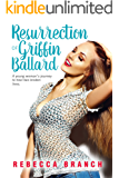 The Resurrection of Griffin Ballard: A young woman's journey to heal two broken lives