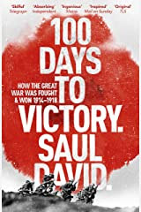 100 Days to Victory: How the Great War Was Fought and Won 1914-1918 Kindle Edition
