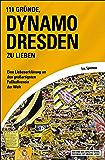 111 Gründe, Dynamo Dresden zu lieben: Eine Liebeserklärung an den großartigsten Fußballverein der Welt (German Edition)