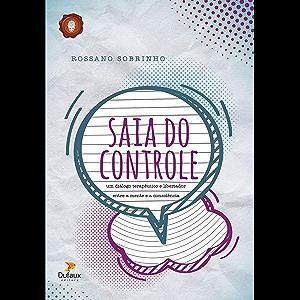 Saia do Controle: Um diálogo terapêutico e libertador entre a mente e a consciência (Portuguese Edition)