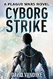 Cyborg Strike: Alien Invasion #4 (Plague Wars Series Book 9) (English Edition)