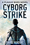 Cyborg Strike: Alien Invasion #4 (Plague Wars Series Book 9)