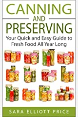 Canning and Preserving: Your Quick and Easy Guide to Fresh Food All Year Long (Canning Recipes for Beginners, Canning Guide) Kindle Edition