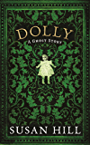 Dolly: A Ghost Story (The Susan Hill Collection Book 1)