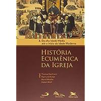 História Ecumênica da Igreja: Volume 2: Da alta Idade Média até o início da Idade Moderna