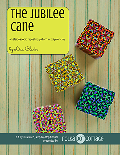 The Jubilee Cane:A Kaleidoscopic Repeating Pattern in Polymer Clay (English Edition)