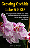 Growing Orchids Like A Pro: The Complete Guide on How to Grow Orchids Indoors & Outdoors, and How to Care for Your Orchids so They Bloom Year after Year (English Edition)