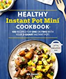Healthy Instant Pot Mini Cookbook: 100 Recipes for One or Two with your 3-Quart Instant Pot (Healthy Cookbook)