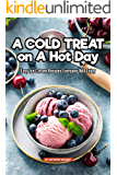 A Cold Treat on A Hot Day: Easy Ice Cream Recipes Everyone Will Enjoy
