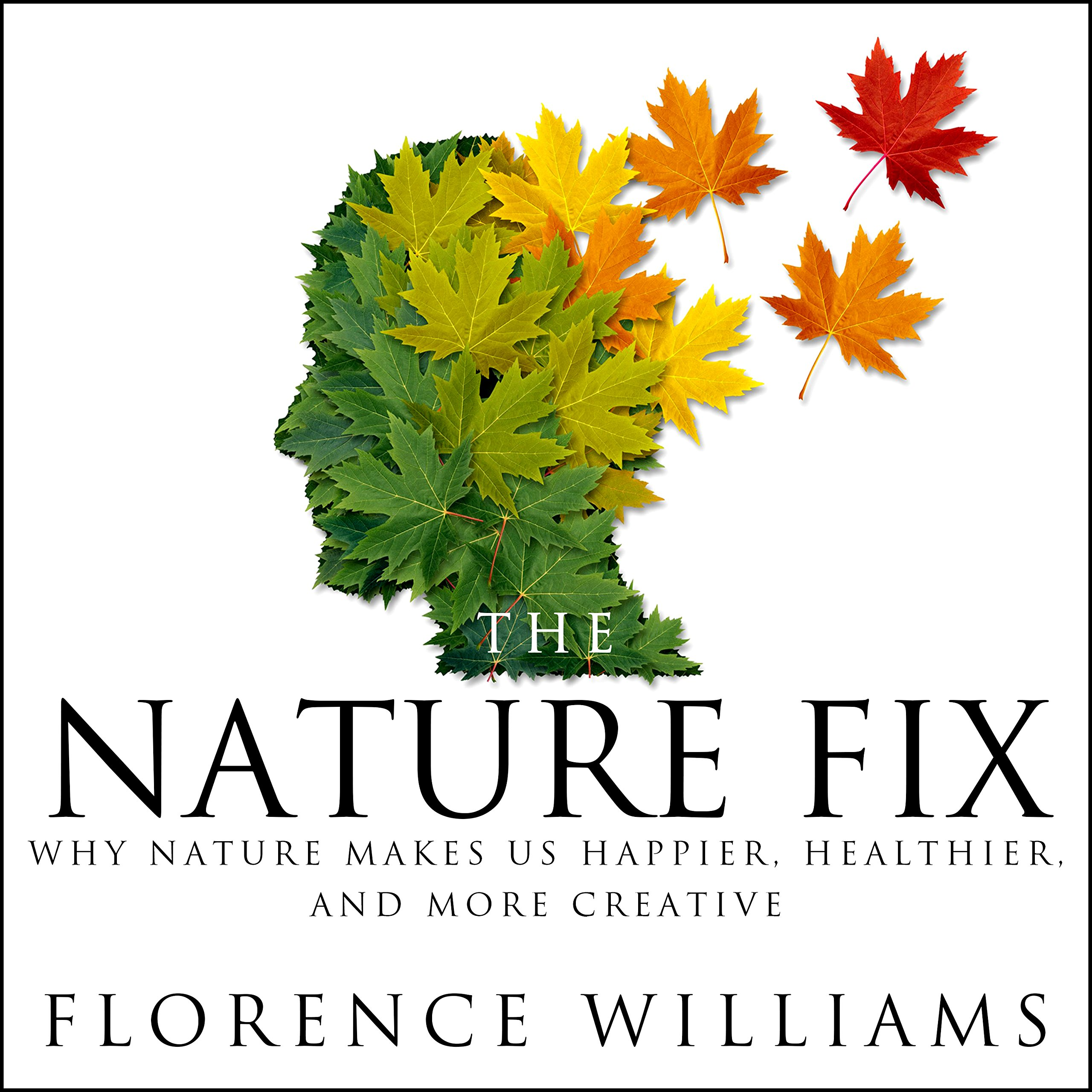 The Nature Fix: Why Nature Makes Us Happier, Healthier, and More ...