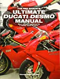 The Red Baron's Ultimate Ducati Desmo Manual: Belt-Driven Camshafts L-Twins 1979 to 2017