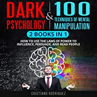 Dark Psychology & 100 Techniques of Mental Manipulation: 2 Books in 1 - How to Use the Laws of Power to Influence, Persuade, and Read People