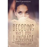 Decoding A Man's Body Language: Learn to Detect Signs of Attraction (English Edition)