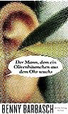 Der Mann, dem ein Olivenbäumchen aus dem Ohr wuchs: Roman