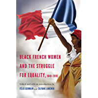 Black French Women and the Struggle for Equality, 1848-2016 (France Overseas: Studies in Empire and Decolonization) (English Edition)