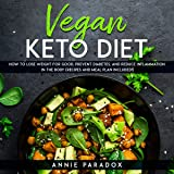 The Vegan Keto Diet: How to Lose Weight for Good, Prevent Diabetes, and Reduce Inflammation in the Body (Recipes and Meal Plan Included!)