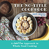 The No-Title Cookbook: A Label-Free Approach to Whole Food Cooking