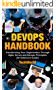 The Devops Handbook: Transforming Your Organization Through Agile, Scrum And DevOps Principles (An Extensive Guide)