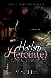 Harlem Heroin(e): My Love Affair With Harlem Street Life And The Men Who Ruled It