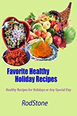 Favorite Healthy Holiday Recipes: Healthy Recipes for Holidays or Any Special Day Kindle Edition