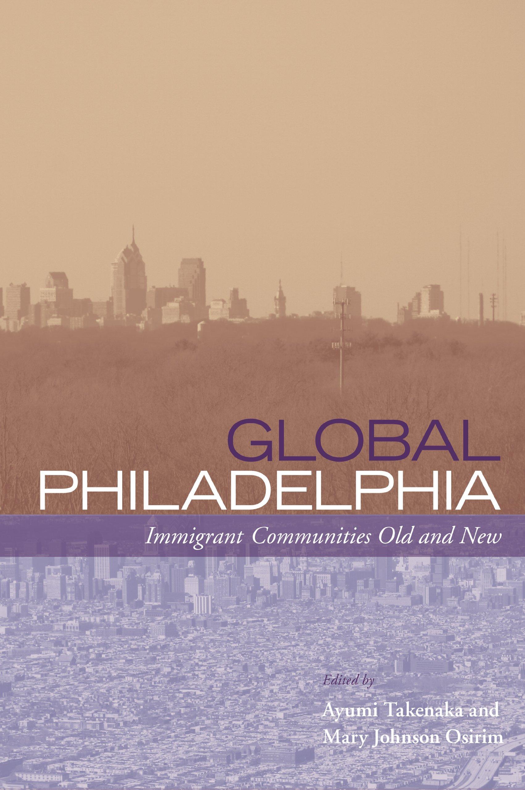 Amazon.com: Global Philadelphia: Immigrant Communities Old and New  (Philadelphia Voices, Philadelphia Vision) (9781439900130): Ayumi Takenaka,  Mary Johnson ...