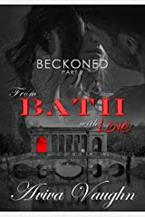 BECKONED, Part 2: From Bath with Love Kindle Edition