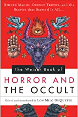 The Weiser Book of Horror and the Occult: Hidden Magic, Occult Truths, and the Stories That Started It All Kindle Edition