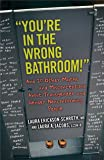 """""""You're in the Wrong Bathroom!"""": And 20 Other Myths and Misconceptions About Transgender and Gender-Nonconforming People"""
