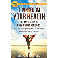 Transform Your Health: 10 Easy Habits to Lose Weight for Good: Diets Don't Work. Healthy Habits Do. Start These 10 Lifestyle Habits Today to Transform ... Fantastic! (Break The Habit Series Book 1)