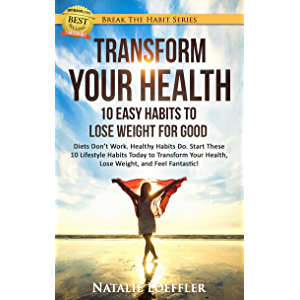 Transform Your Health: 10 Easy Habits to Lose Weight for Good: Diets Don't Work. Healthy Habits Do. Start These 10…