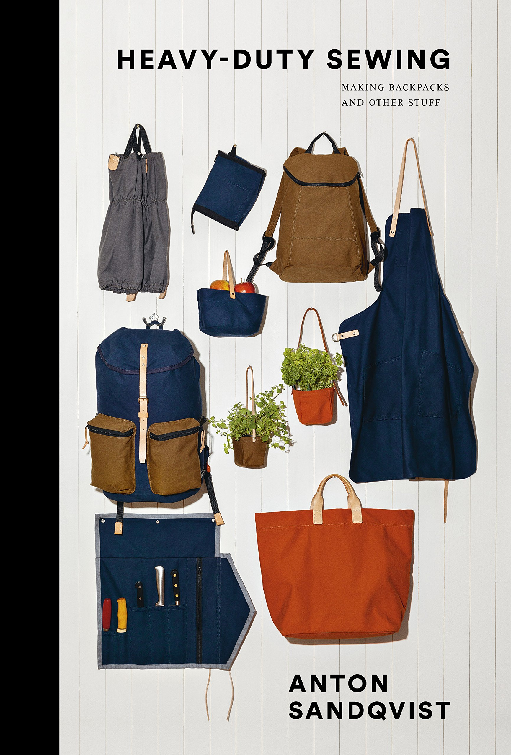 Heavy Duty Sewing  Making Backpacks and Other Stuff  Anton Sandqvist ... 84fe228206