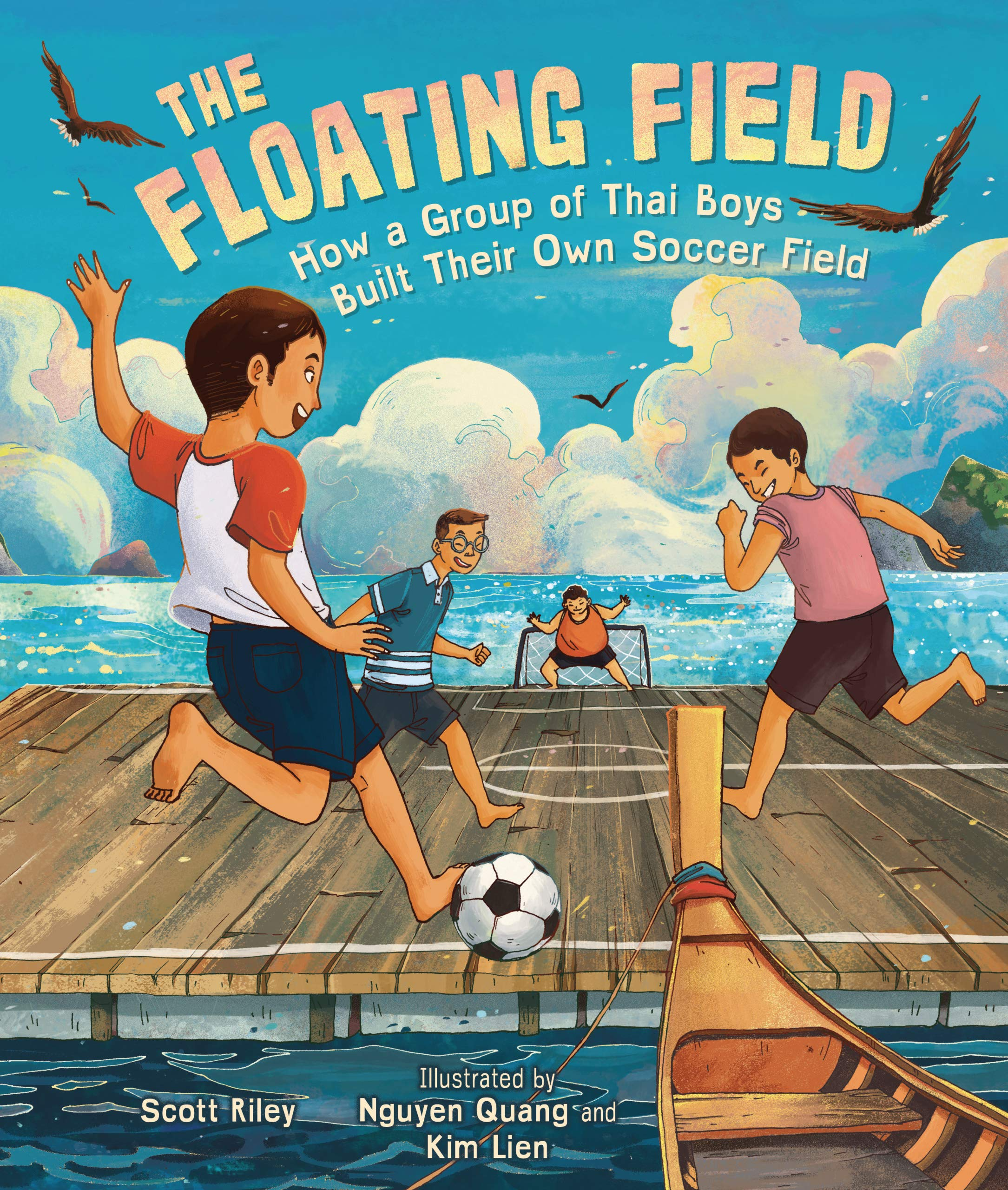 Top 2021 Releases: The Floating Field: How a Group of Thai Boys Built Their Own Soccer Field:  Riley, Scott, Quang, Nguyen, Lien, Kim