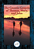 The Gnostic Gospels of Thomas, Mary, and John: With Linked Table of Contents