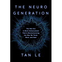 The NeuroGeneration: The New Era in Brain Enhancement That Is Revolutionizing the Way We Think, Work, and Heal